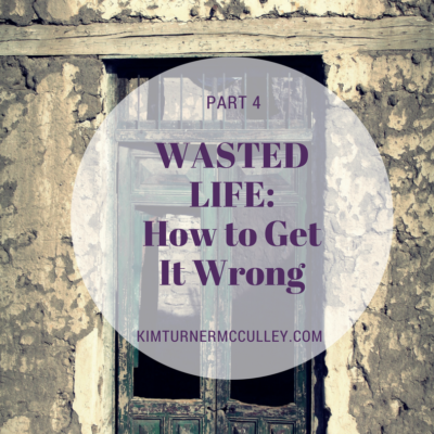 WASTED LIFE: How to Get it Wrong