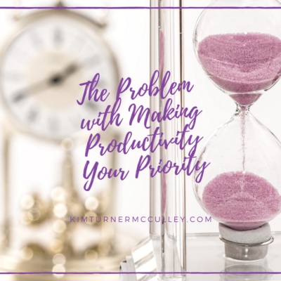 The Problem with Making Productivity Your Priority