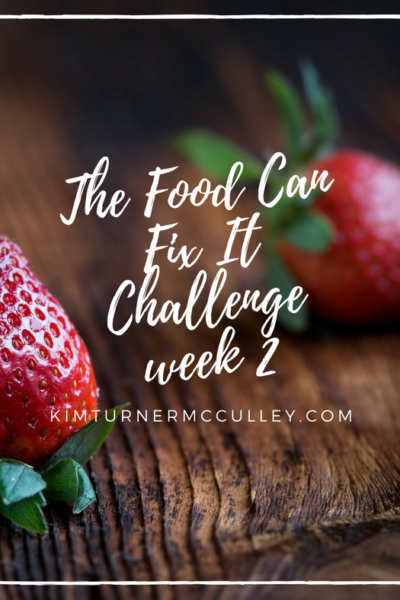 Food Can Fix It Challenge week 2 KimTurnerMcCulley.com