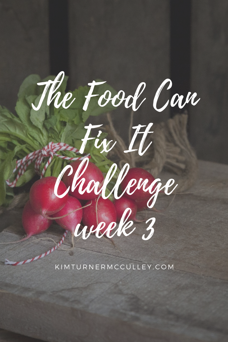 Food Can Fix It Challenge Week 3 KimTurnerMcCulley.com
