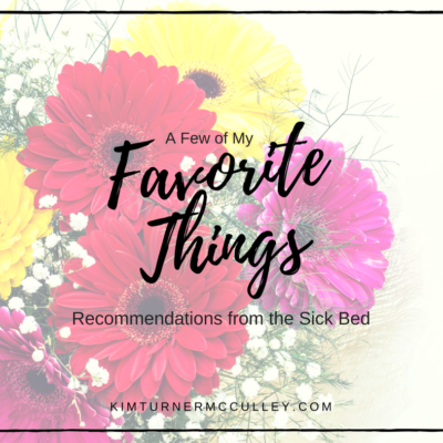 My Favorite Things | Recommendations from My Sick Bed