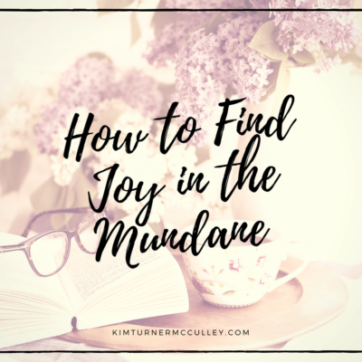 How to Find Joy in the Mundane