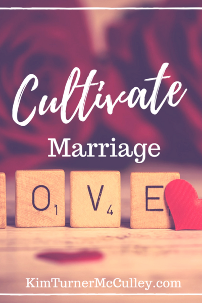 Cultivate Marriage KimTurnerMcCulley.com
